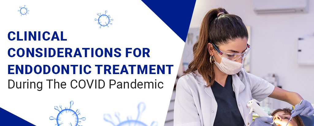 Clinical Considerations for Endodontic Treatment during the COVID Pandemic