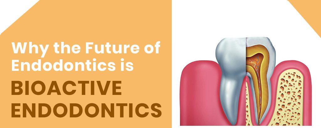 Why the Future of Endodontics is Bioactive Endodontics