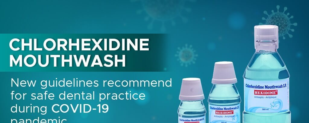 New guidelines include Chlorhexidine mouthwash for safe dental practice during COVID-19 pandemic